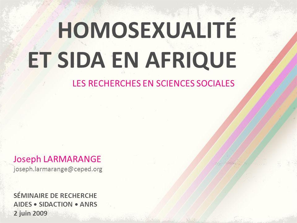 HOMOSEXUALITÉ ET SIDA EN AFRIQUE LES RECHERCHES EN SCIENCES SOCIALES Joseph LARMARANGE joseph.larmarange@ceped.org SÉMINAIRE DE RECHERCHE AIDES SIDACT