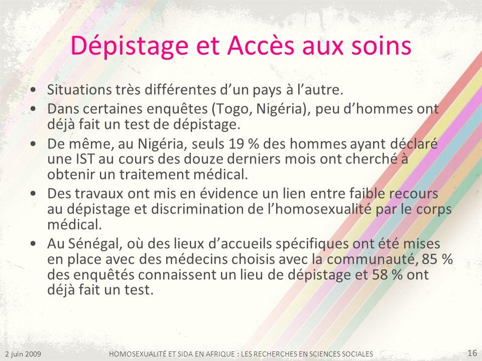 2 juin 2009HOMOSEXUALITÉ ET SIDA EN AFRIQUE : LES RECHERCHES EN SCIENCES SOCIALES 16 Dépistage et Accès aux soins Situations très différentes dun pays
