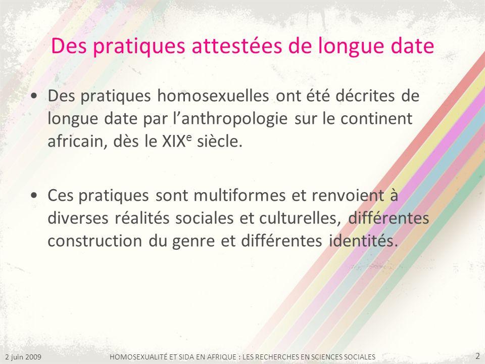 2 juin 2009HOMOSEXUALITÉ ET SIDA EN AFRIQUE : LES RECHERCHES EN SCIENCES SOCIALES 2 Des pratiques attestées de longue date Des pratiques homosexuelles