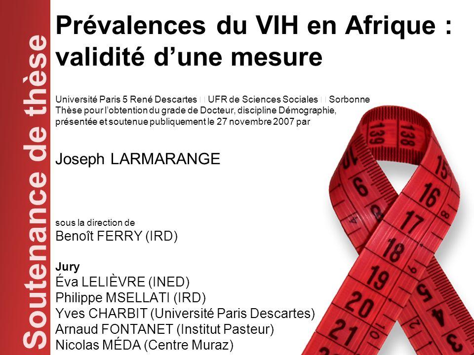 Soutenance de thèse Prévalences du VIH en Afrique : validité dune mesure Université Paris 5 René Descartes € UFR de Sciences Sociales € Sorbonne Thèse