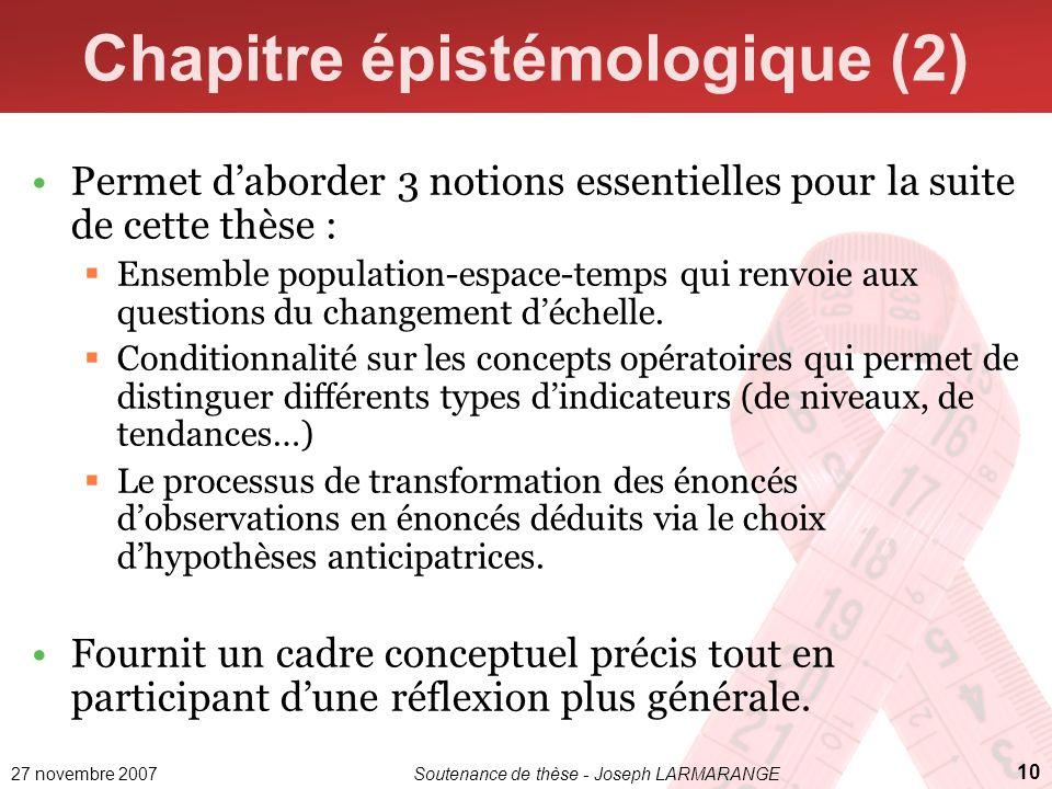 27 novembre 2007Soutenance de thèse - Joseph LARMARANGE 10 Chapitre épistémologique (2) Permet daborder 3 notions essentielles pour la suite de cette