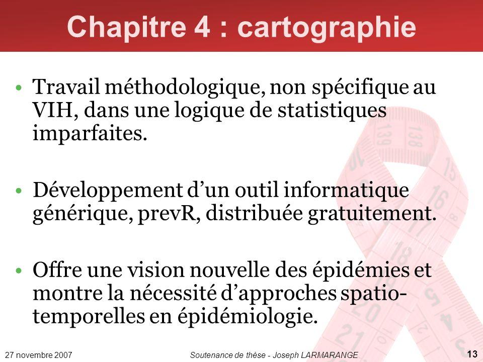 27 novembre 2007Soutenance de thèse - Joseph LARMARANGE 13 Chapitre 4 : cartographie Travail méthodologique, non spécifique au VIH, dans une logique d