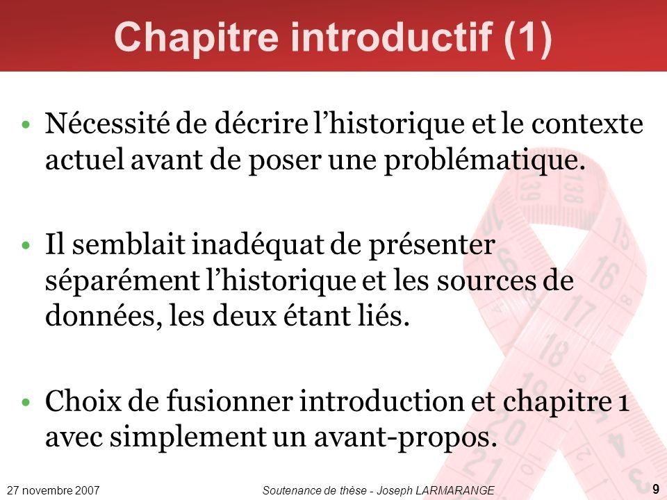 27 novembre 2007Soutenance de thèse - Joseph LARMARANGE 9 Chapitre introductif (1) Nécessité de décrire lhistorique et le contexte actuel avant de pos