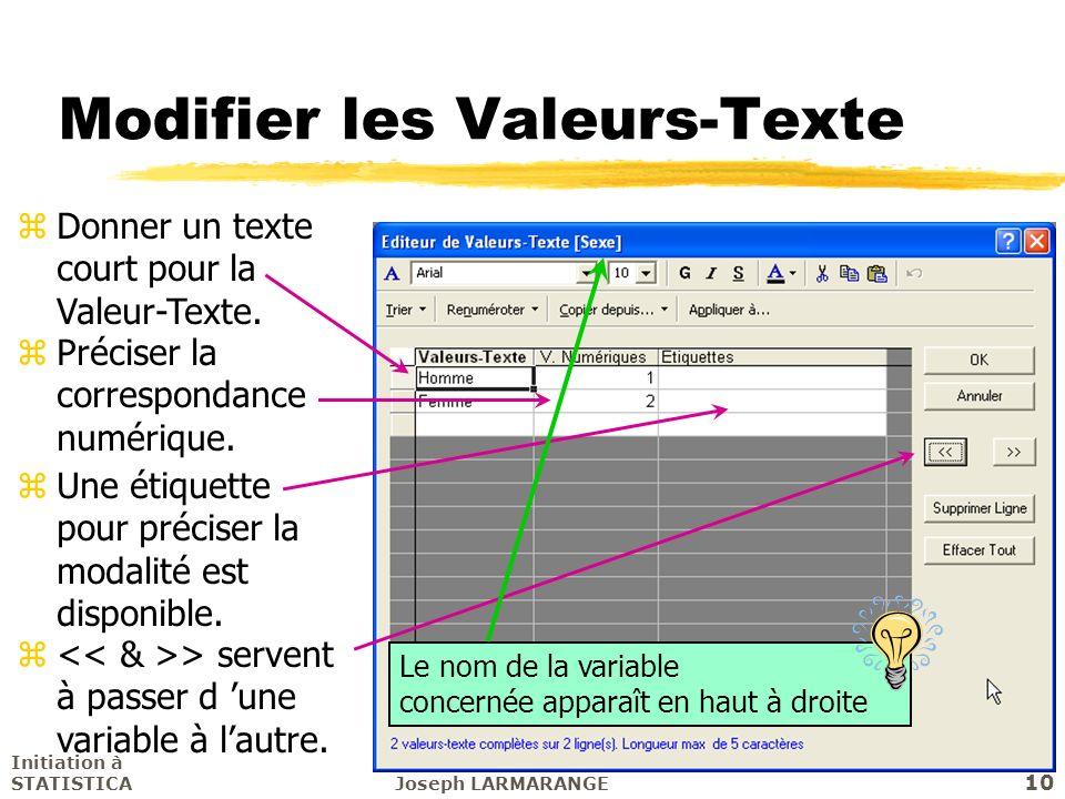Initiation à STATISTICAJoseph LARMARANGE 10 zDonner un texte court pour la Valeur-Texte. zPréciser la correspondance numérique. zUne étiquette pour pr