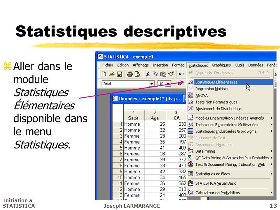 Initiation à STATISTICAJoseph LARMARANGE 13 Statistiques descriptives zAller dans le module Statistiques Élémentaires disponible dans le menu Statisti