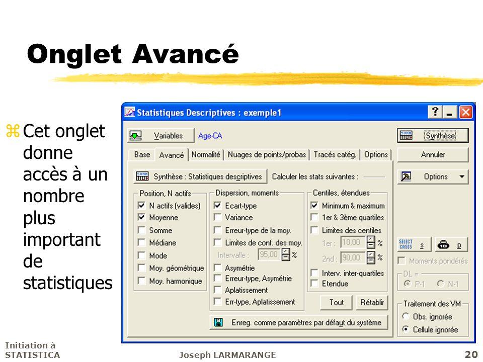 Initiation à STATISTICAJoseph LARMARANGE 20 Onglet Avancé zCet onglet donne accès à un nombre plus important de statistiques