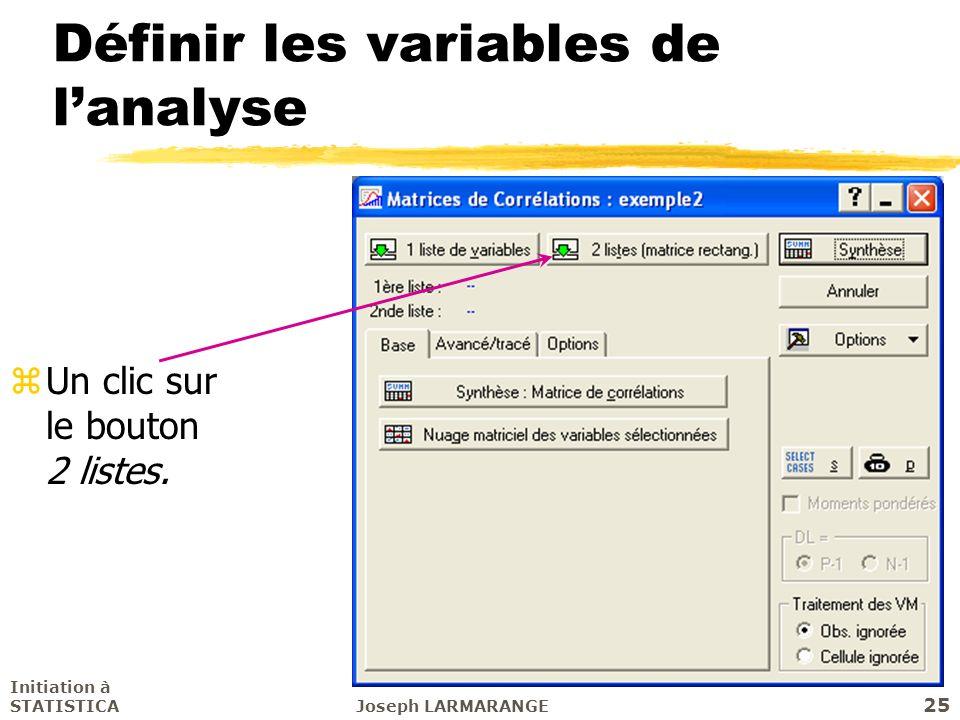 Initiation à STATISTICAJoseph LARMARANGE 25 Définir les variables de lanalyse zUn clic sur le bouton 2 listes.