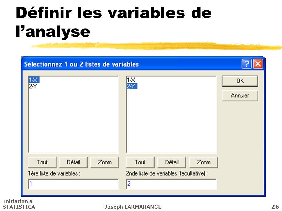 Initiation à STATISTICAJoseph LARMARANGE 26 Définir les variables de lanalyse