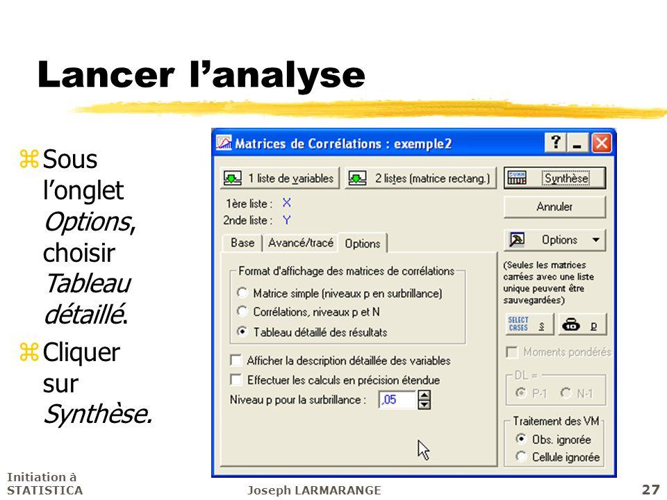 Initiation à STATISTICAJoseph LARMARANGE 27 zSous longlet Options, choisir Tableau détaillé. zCliquer sur Synthèse. Lancer lanalyse