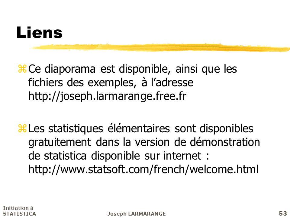 Initiation à STATISTICAJoseph LARMARANGE 53 Liens zCe diaporama est disponible, ainsi que les fichiers des exemples, à ladresse http://joseph.larmaran