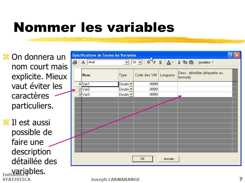 Initiation à STATISTICAJoseph LARMARANGE 7 Nommer les variables zOn donnera un nom court mais explicite. Mieux vaut éviter les caractères particuliers
