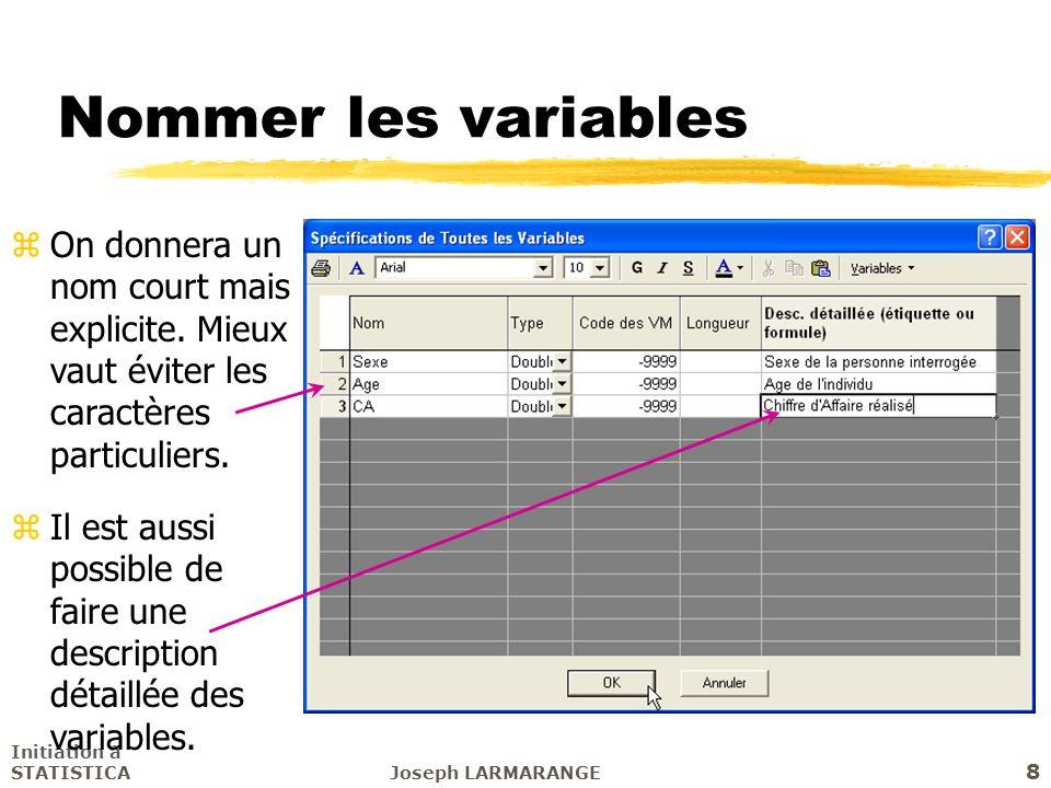 Initiation à STATISTICAJoseph LARMARANGE 9 Les variables qualitatives zOn privilégiera de saisir un code chiffre plutôt quun texte pour éviter les erreurs de saisie.
