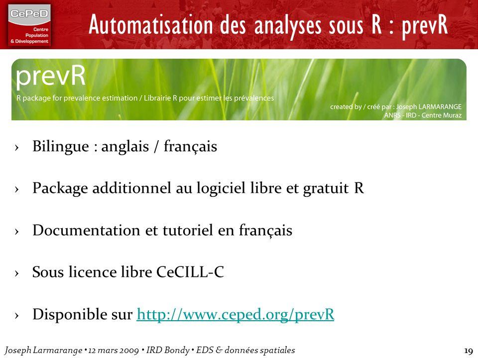Joseph Larmarange 12 mars 2009 IRD Bondy EDS & données spatiales19 Automatisation des analyses sous R : prevR Bilingue : anglais / français Package ad