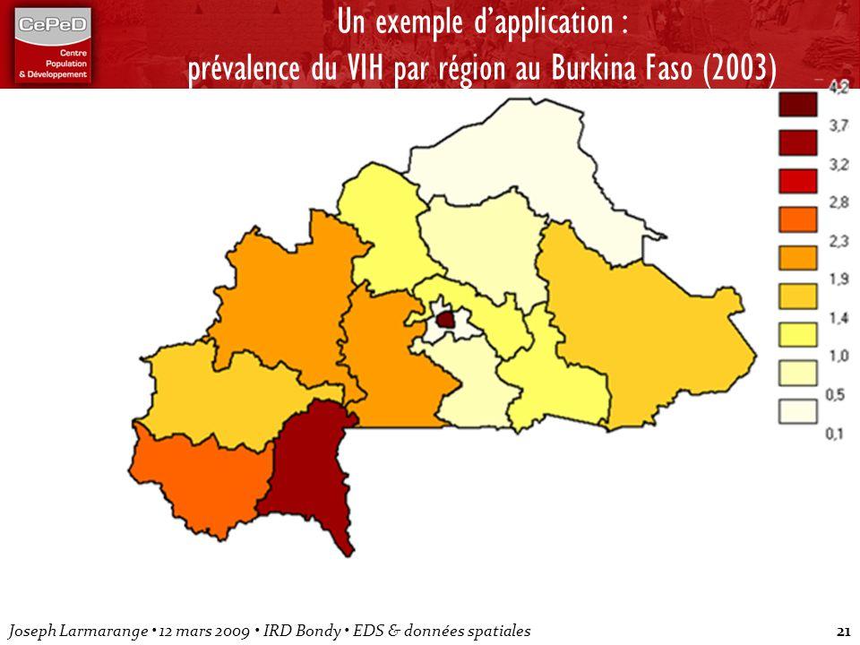 Joseph Larmarange 12 mars 2009 IRD Bondy EDS & données spatiales21 Un exemple dapplication : prévalence du VIH par région au Burkina Faso (2003)