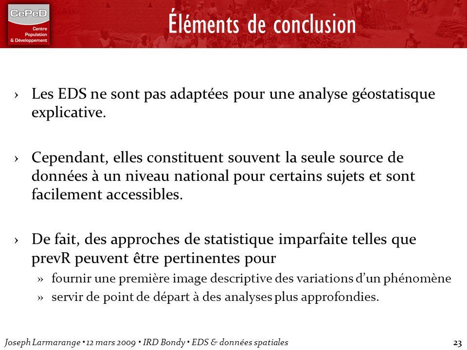 Joseph Larmarange 12 mars 2009 IRD Bondy EDS & données spatiales23 Éléments de conclusion Les EDS ne sont pas adaptées pour une analyse géostatisque e