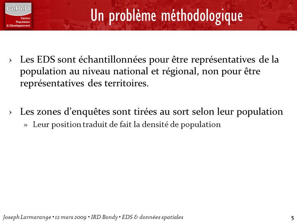 Joseph Larmarange 12 mars 2009 IRD Bondy EDS & données spatiales5 Un problème méthodologique Les EDS sont échantillonnées pour être représentatives de