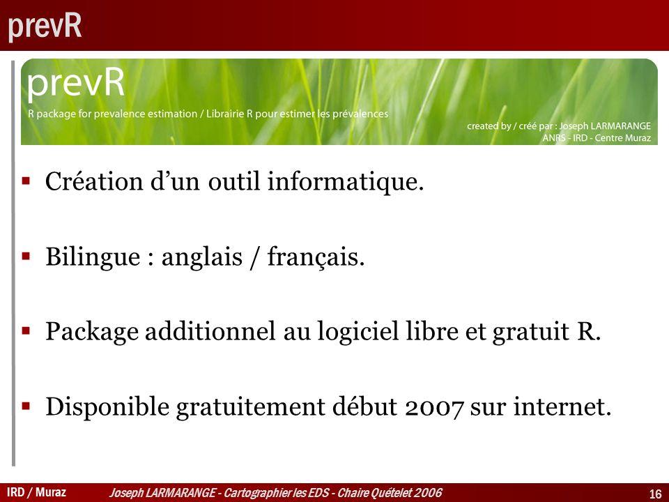 IRD / Muraz Joseph LARMARANGE - Cartographier les EDS - Chaire Quételet 2006 16 prevR Création dun outil informatique.
