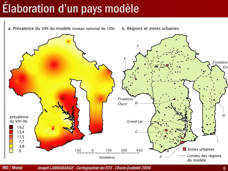 IRD / Muraz Joseph LARMARANGE - Cartographier les EDS - Chaire Quételet 2006 6 Élaboration dun pays modèle