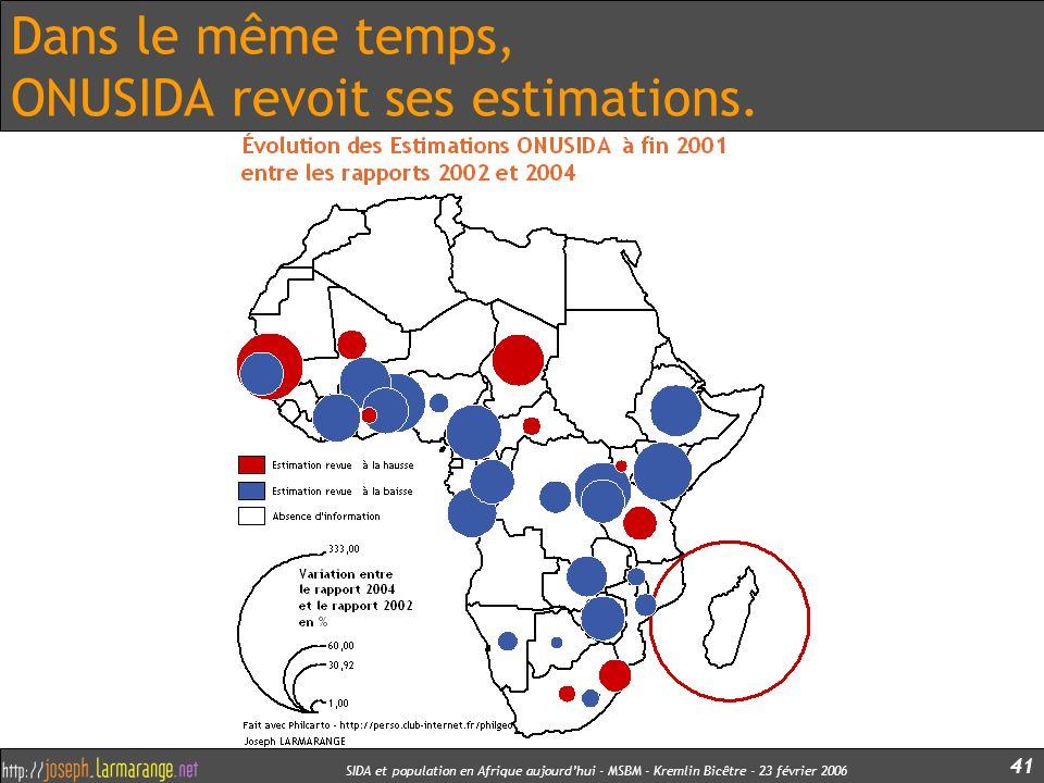 SIDA et population en Afrique aujourdhui - MSBM - Kremlin Bicêtre - 23 février 2006 41 Dans le même temps, ONUSIDA revoit ses estimations.