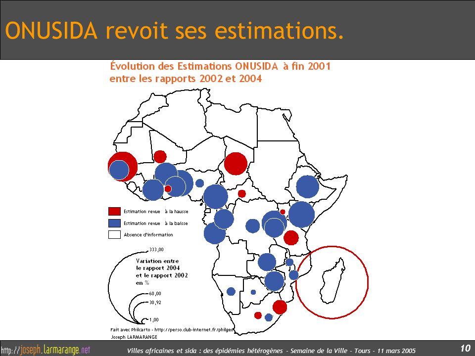 Villes africaines et sida : des épidémies hétérogènes - Semaine de la Ville - Tours - 11 mars 2005 10 ONUSIDA revoit ses estimations.