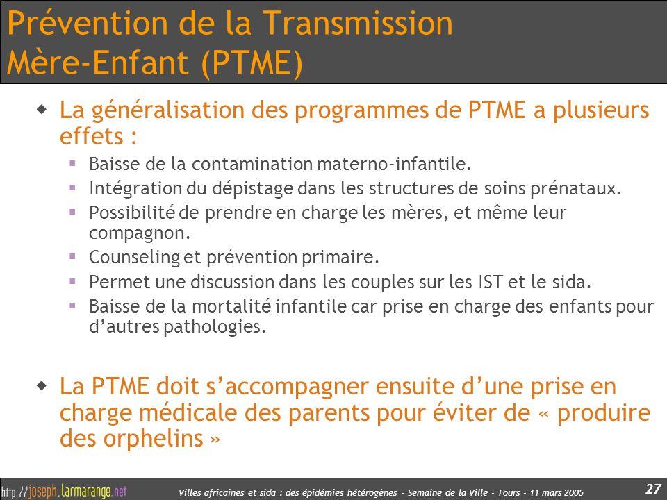 Villes africaines et sida : des épidémies hétérogènes - Semaine de la Ville - Tours - 11 mars 2005 27 Prévention de la Transmission Mère-Enfant (PTME)