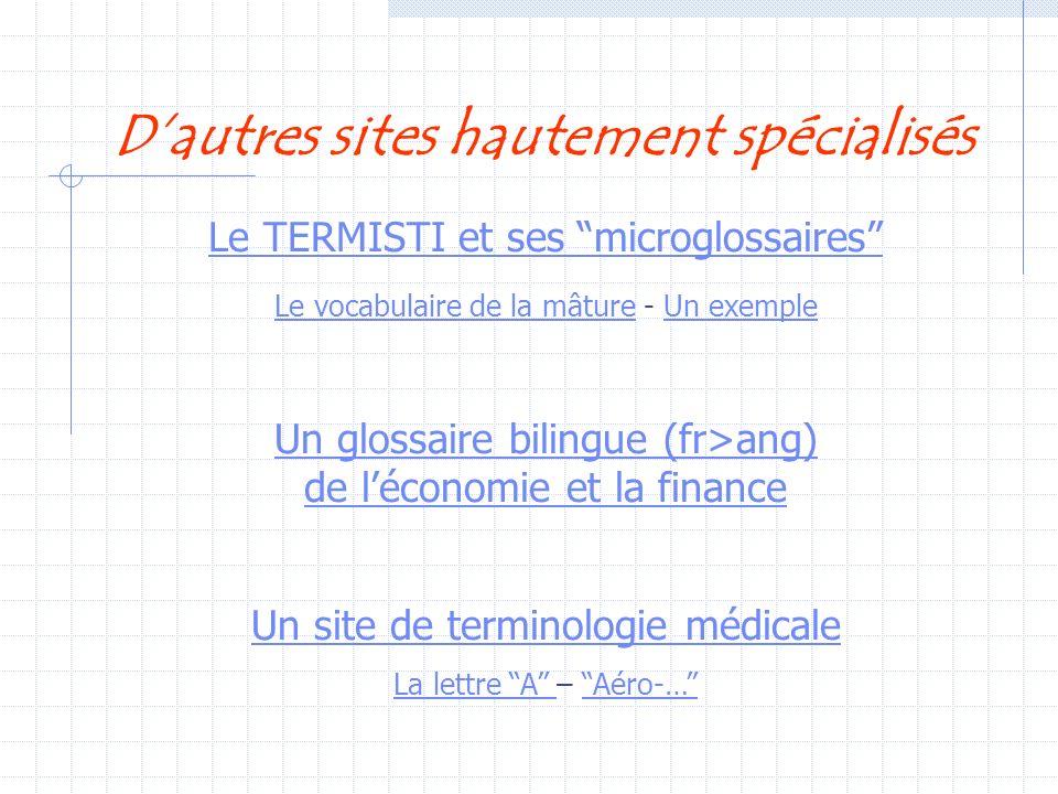 Dautres sites hautement spécialisés Le TERMISTI et ses microglossaires Le vocabulaire de la mâtureLe vocabulaire de la mâture - Un exempleUn exemple U