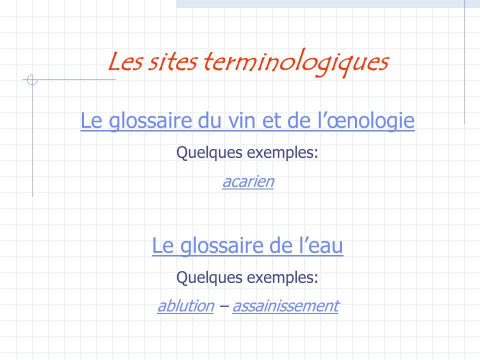 Les sites terminologiques Le glossaire du vin et de lœnologie Quelques exemples: acarien Le glossaire de leau Quelques exemples: ablutionablution – as