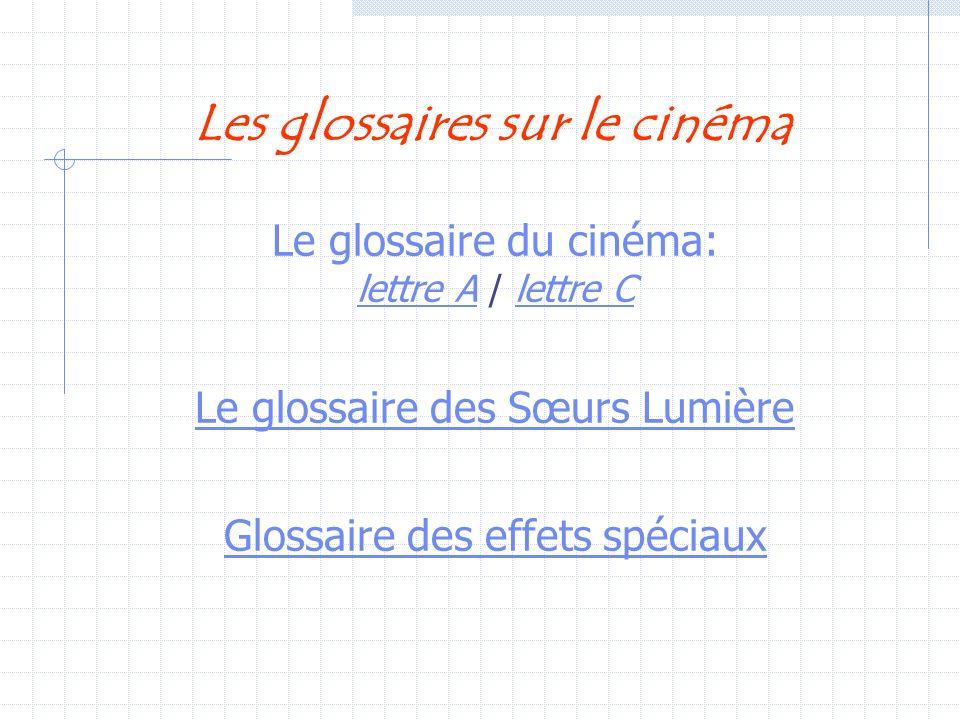 Les glossaires sur le cinéma Le glossaire du cinéma: lettre A / lettre C lettre Alettre C Le glossaire des Sœurs Lumière Glossaire des effets spéciaux