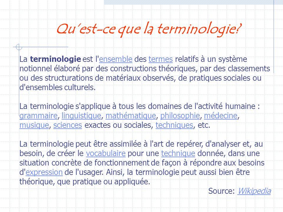 Quest-ce que la terminologie? La terminologie est l'ensemble des termes relatifs à un système notionnel élaboré par des constructions théoriques, par