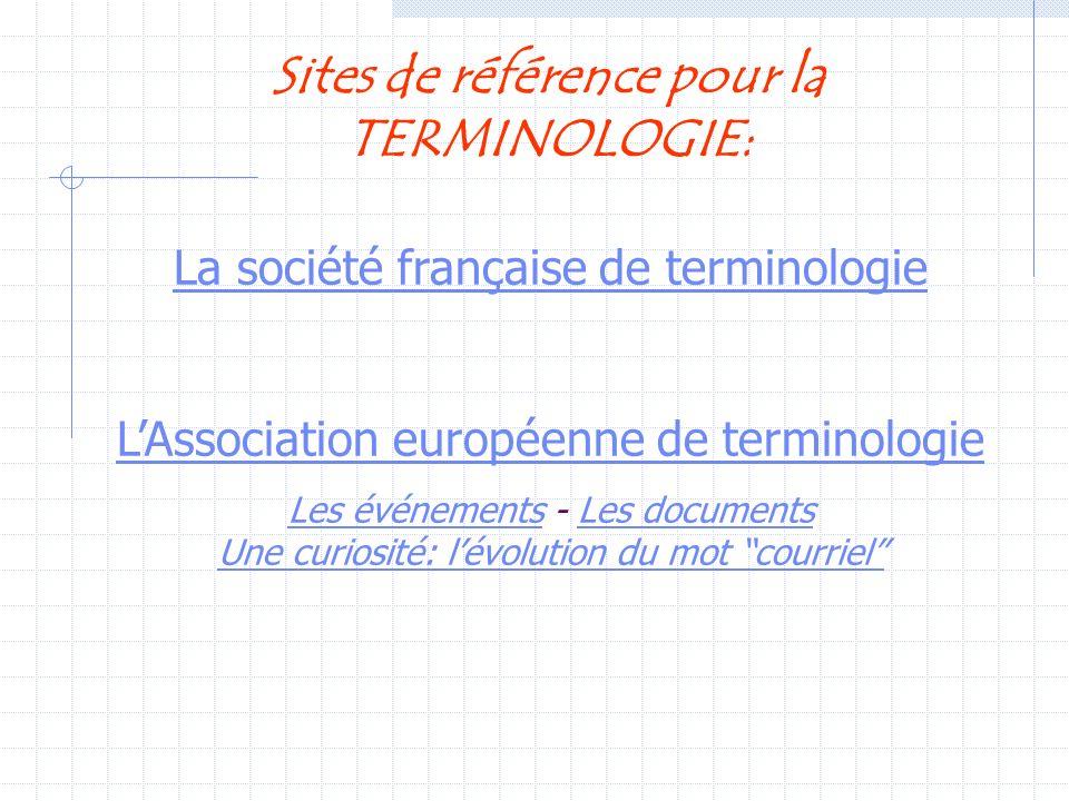 Sites de référence pour la TERMINOLOGIE: La société française de terminologie LAssociation européenne de terminologie Les événementsLes événements - L