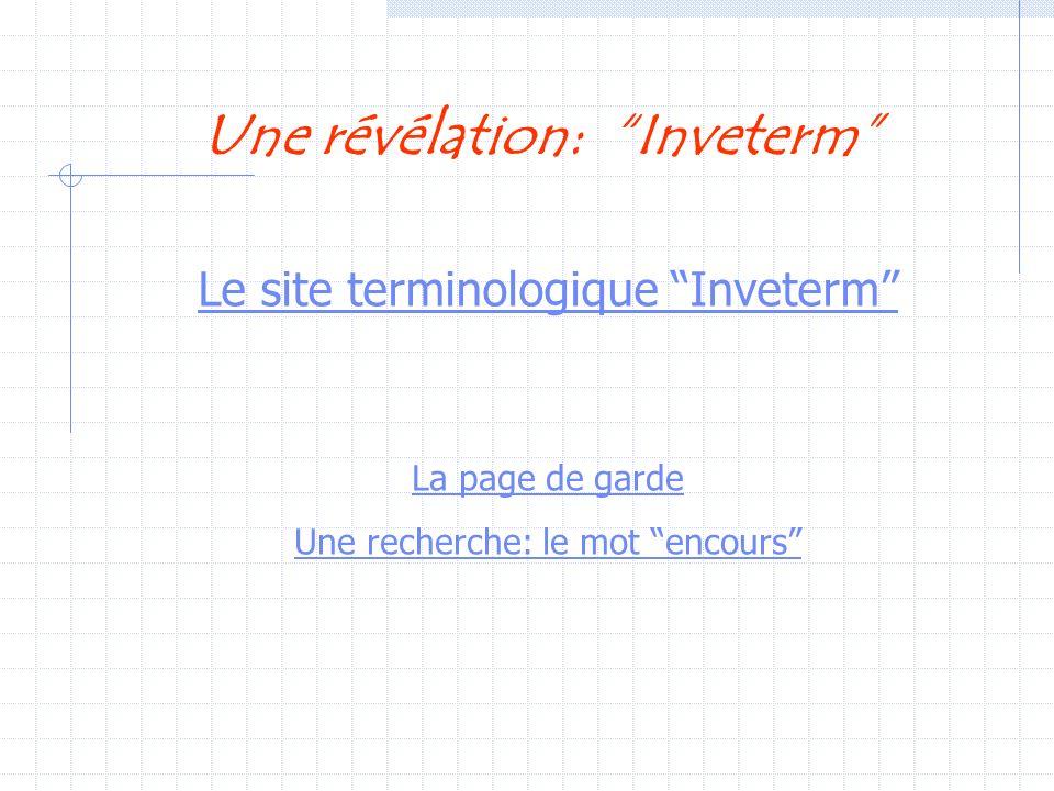 Le site terminologique Inveterm Une révélation: Inveterm La page de garde Une recherche: le mot encours