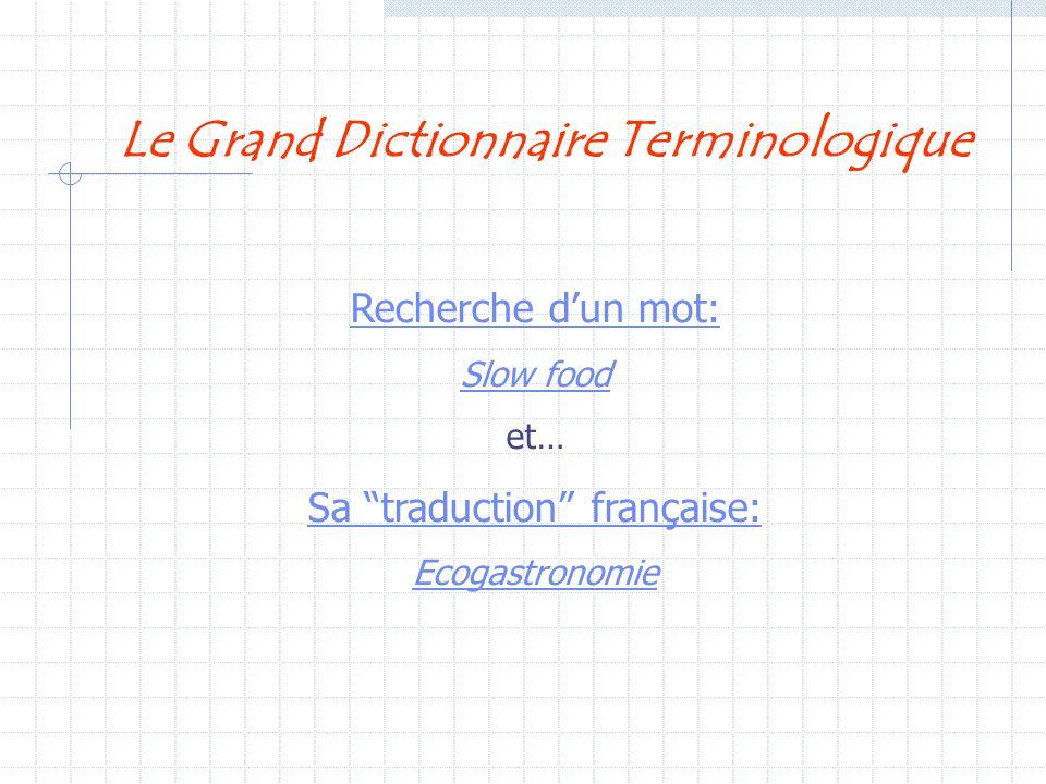 Le Grand Dictionnaire Terminologique Recherche dun mot: Slow food et… Sa traduction française: Ecogastronomie
