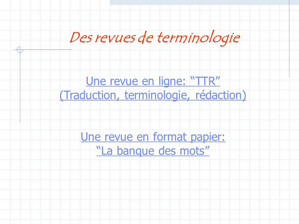 Des revues de terminologie Une revue en ligne: TTR (Traduction, terminologie, rédaction) Une revue en format papier: La banque des mots