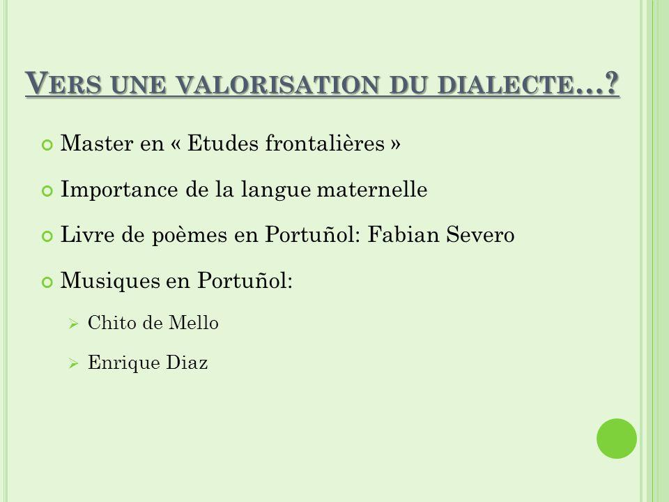 V ERS UNE VALORISATION DU DIALECTE …? Master en « Etudes frontalières » Importance de la langue maternelle Livre de poèmes en Portuñol: Fabian Severo