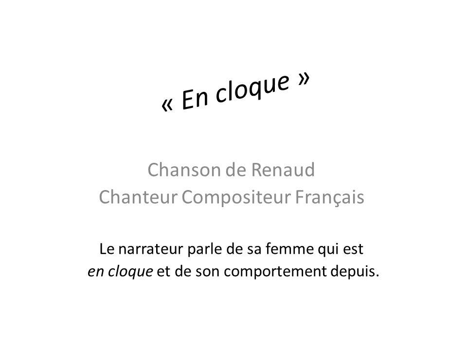 Chanson de Renaud Chanteur Compositeur Français Le narrateur parle de sa femme qui est en cloque et de son comportement depuis. « En cloque »