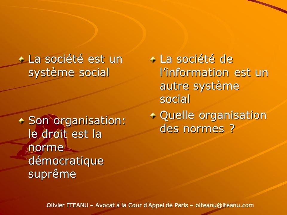 La société est un système social Son organisation: le droit est la norme démocratique suprême La société de linformation est un autre système social Quelle organisation des normes .