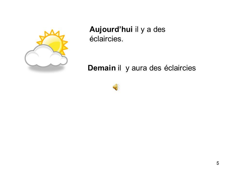 4 Aujourdhui il y a des nuages Il fait un temps nuageux. Demain il y aura des nuages Il fera un temps nuageux.