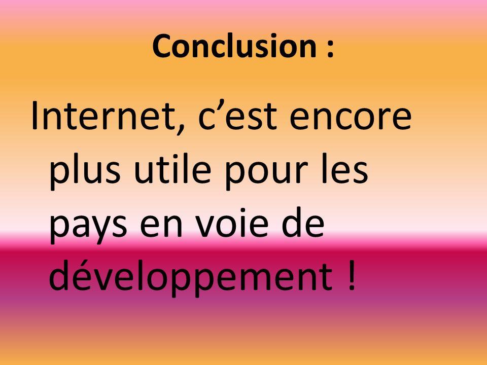 Conclusion : Internet, cest encore plus utile pour les pays en voie de développement !
