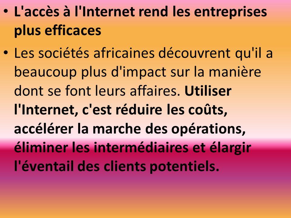 L'accès à l'Internet rend les entreprises plus efficaces Les sociétés africaines découvrent qu'il a beaucoup plus d'impact sur la manière dont se font