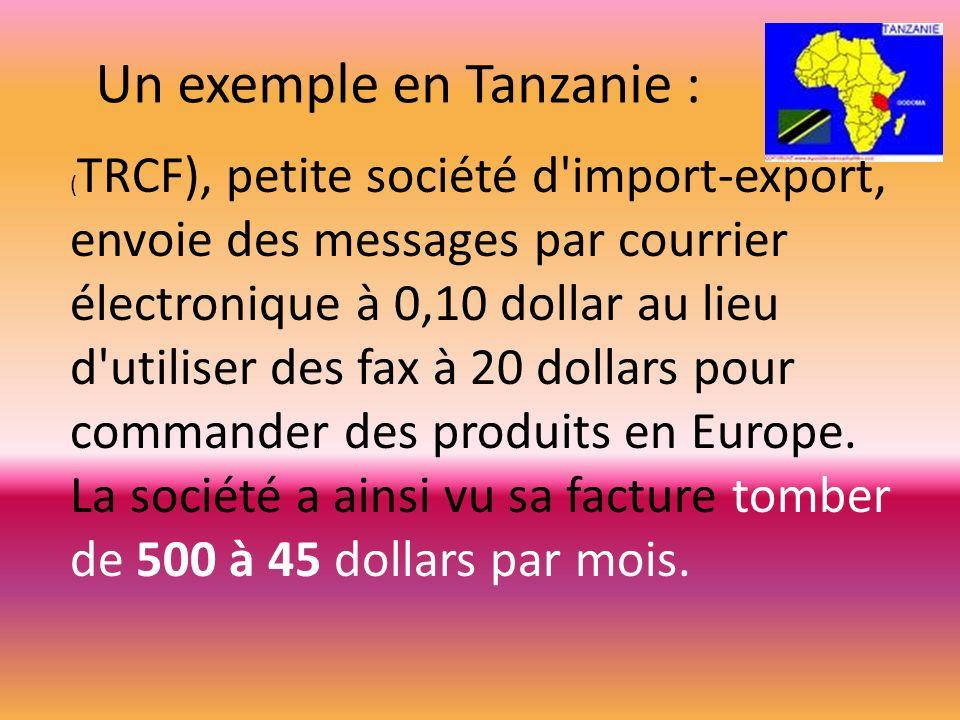 Un exemple en Tanzanie : ( TRCF), petite société d'import-export, envoie des messages par courrier électronique à 0,10 dollar au lieu d'utiliser des f