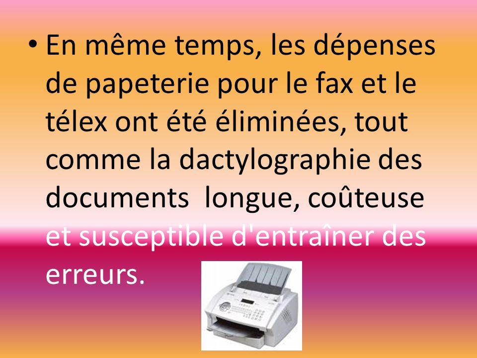 En même temps, les dépenses de papeterie pour le fax et le télex ont été éliminées, tout comme la dactylographie des documents longue, coûteuse et sus
