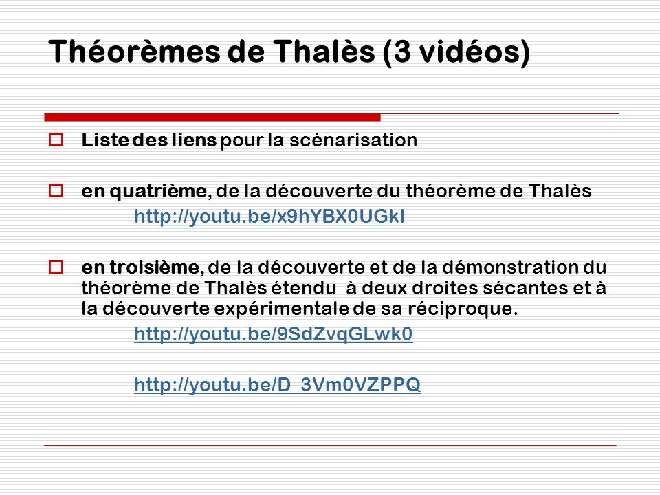 Théorèmes de Thalès (3 vidéos) Liste des liens pour la scénarisation en quatrième, de la découverte du théorème de Thalès http://youtu.be/x9hYBX0UGkI