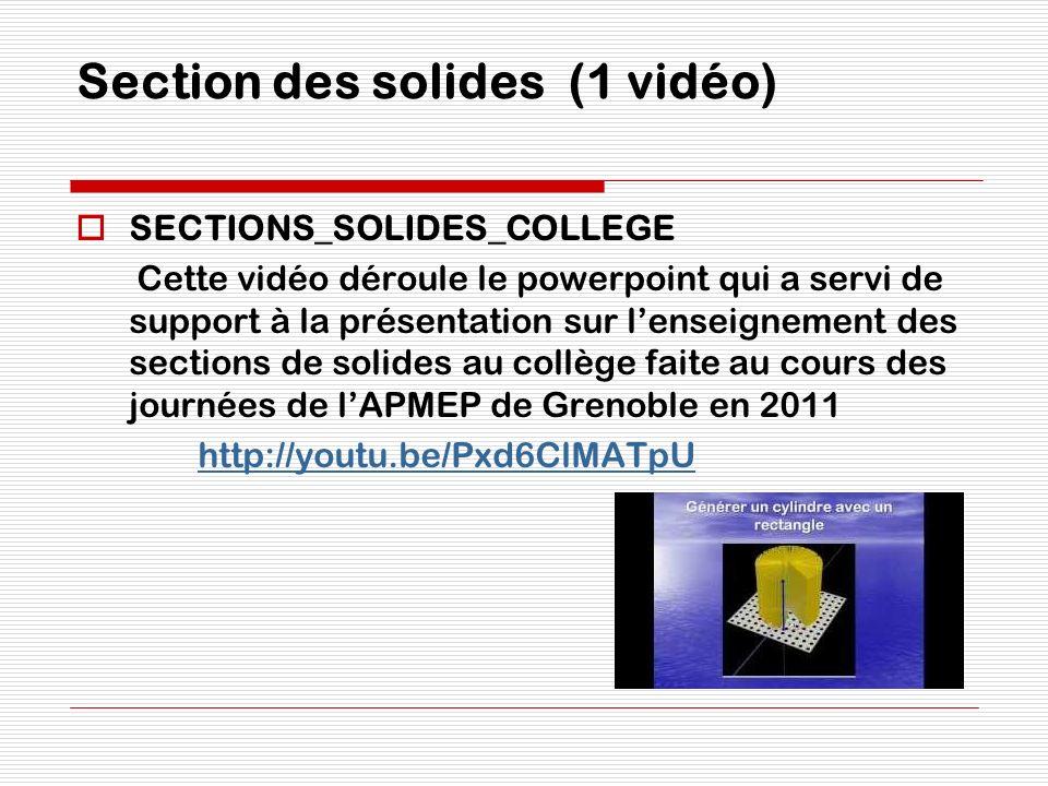 Section des solides (1 vidéo) SECTIONS_SOLIDES_COLLEGE Cette vidéo déroule le powerpoint qui a servi de support à la présentation sur lenseignement de