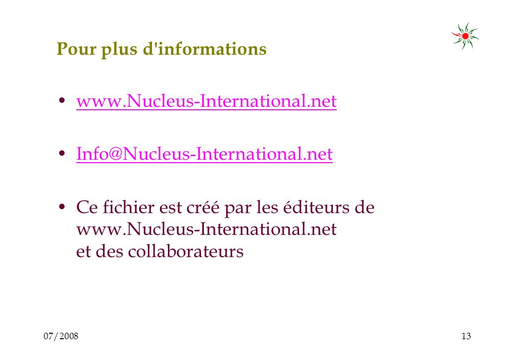 07/200813 Pour plus d informations www.Nucleus-International.net Info@Nucleus-International.net Ce fichier est créé par les éditeurs de www.Nucleus-International.net et des collaborateurs