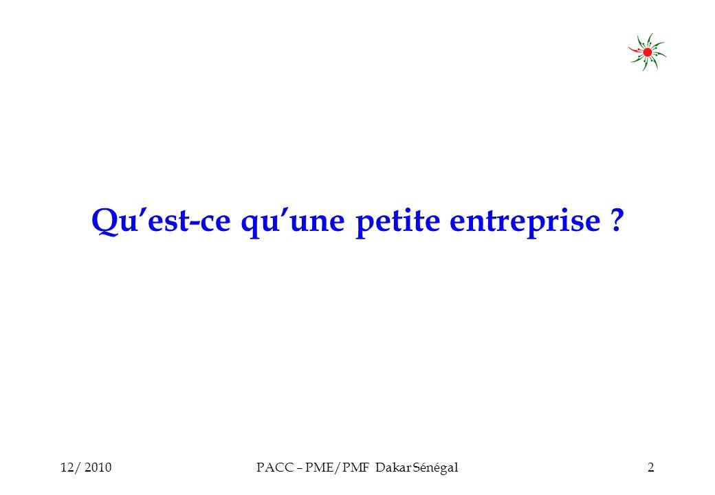 12/ 2010PACC – PME/PMF Dakar Sénégal2 Quest-ce quune petite entreprise