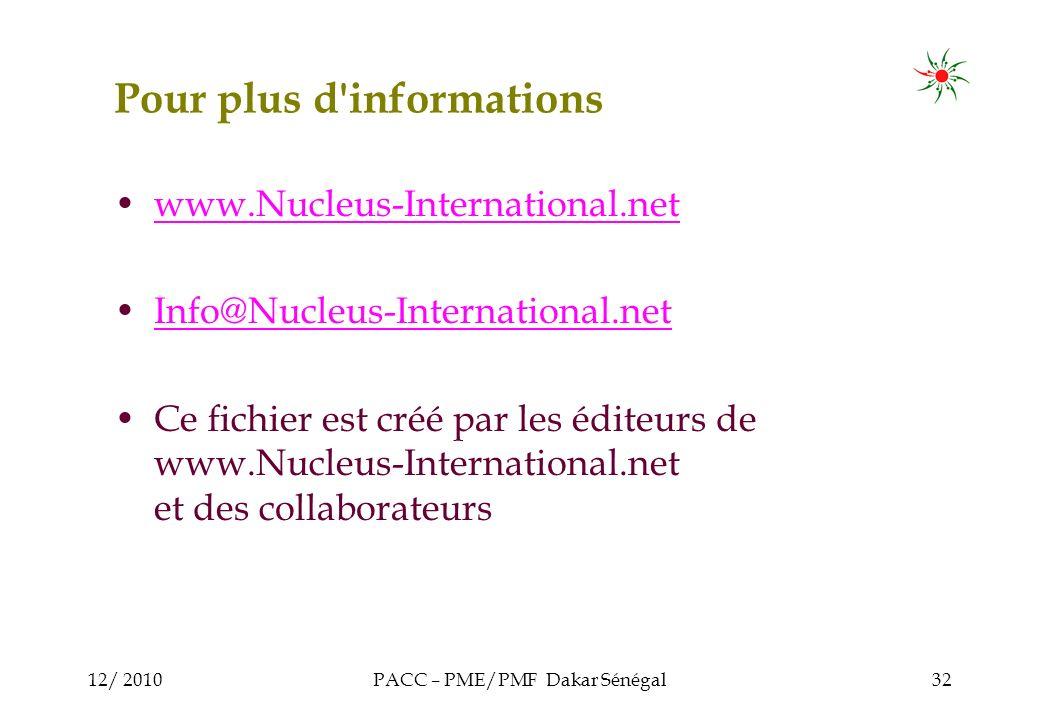 12/ 2010PACC – PME/PMF Dakar Sénégal32 Pour plus d informations www.Nucleus-International.net Info@Nucleus-International.net Ce fichier est créé par les éditeurs de www.Nucleus-International.net et des collaborateurs