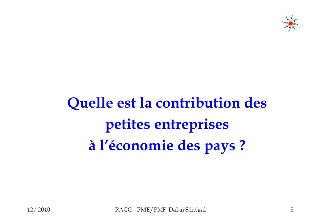 12/ 2010PACC – PME/PMF Dakar Sénégal5 Quelle est la contribution des petites entreprises à léconomie des pays