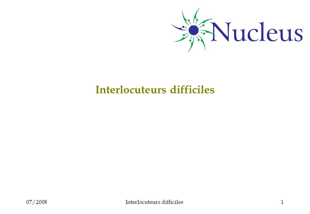 07/2008Interlocuteurs difficiles1