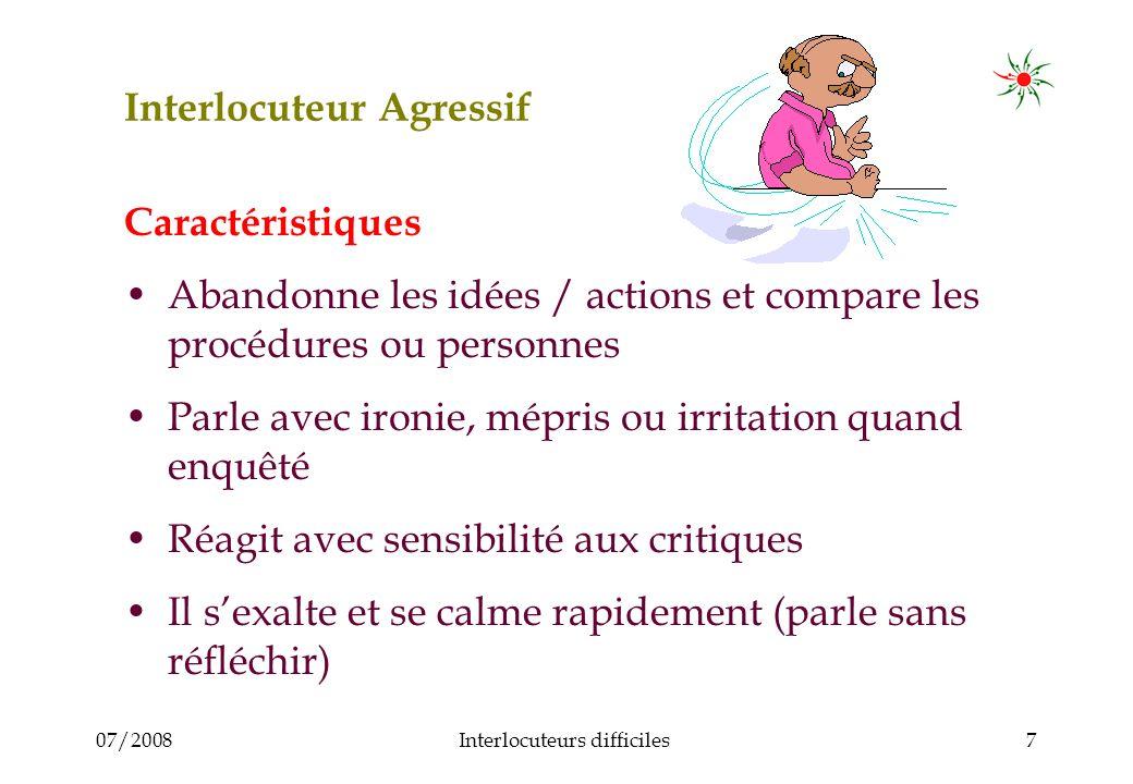 07/2008Interlocuteurs difficiles8 Interlocuteur Agressif Comment agir.