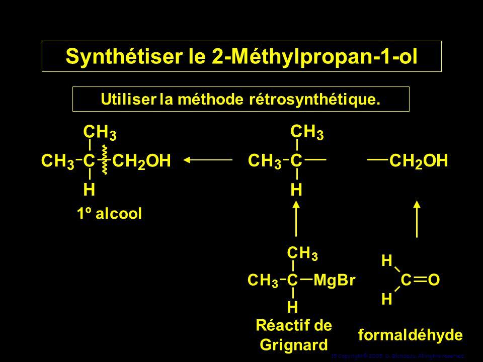 15 Copyright© 2005, D. Blondeau. All rights reserved. Synthétiser le 2-Méthylpropan-1-ol Utiliser la méthode rétrosynthétique. Utiliser la méthode rét